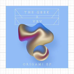 Origami - EP | The Geek x Vrv