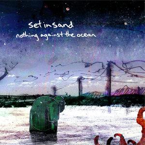 Nothing Against the Ocean   Set in Sand