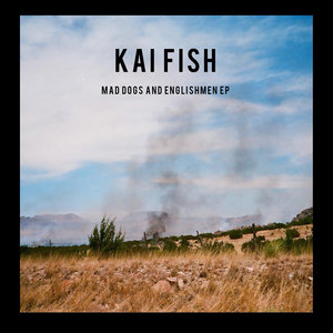Mad Dogs and Englishmen | Kai Fish