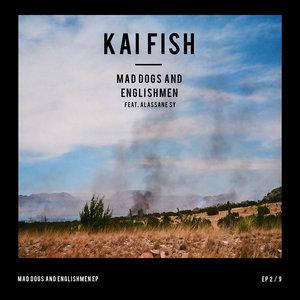 Mad Dogs and Englishmen | Kai Fish