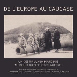 De l'Europe au Caucase: Un destin luxembourgeois au début du siècle des guerres (Original Motion Picture Soundtrack) | Renaud Barbier