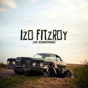 Say Something   Izo FitzRoy