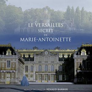 Le Versailles secret de Marie-Antoinette (Bande originale du film) | Renaud Barbier