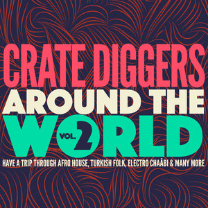 Crate Diggers Around the World, Vol. 2 (Have a Trip Through Afro House, Turkish Folk, Electro Chaâbi & Many More) | Vincent Segal