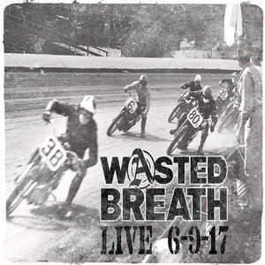 Live 6.9.17 | Wasted Breath