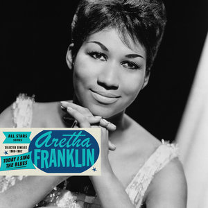 Saga All Stars: Today I Sing the Blues / Selected Singles 1960-1962 | Aretha Franklin