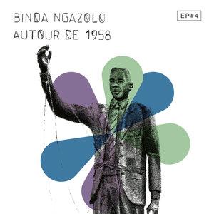 Autour de 1958 EP#4 | Binda Ngazolo
