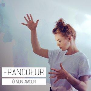 Ô mon amour   FRANCOEUR