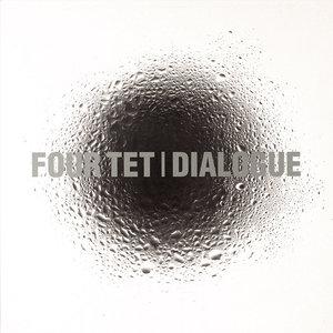 Dialogue | Four Tet