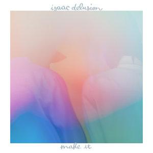 Make It | Isaac Delusion