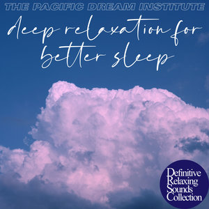 Deep Relaxation for Better Sleep | The Pacific Dream Institute