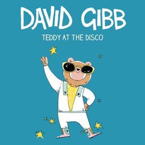 Teddy at the Disco   David Gibb