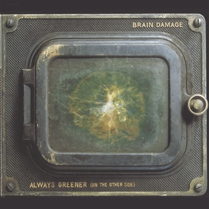 Always greener (on the other side) | Brain Damage