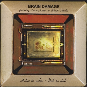 Ashes to ashes - dub to dub | Brain Damage