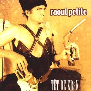 Têt de krän | Raoul Petite