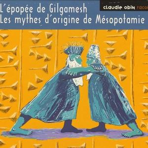L'épopée de gilgamesh - les mythes d'origine de mésopotamie   Claudie Obin