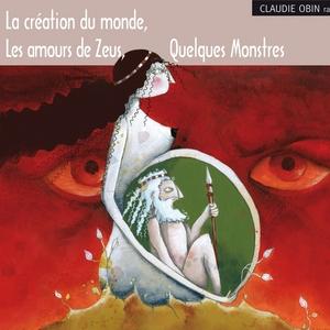 La création du monde - les amours de zeus - quelques monstres   Claudie Obin