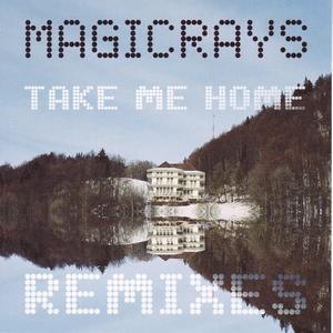 Magicrays Take Me Home Remixes | Magicrays