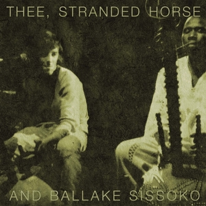 Thee, Stranded Horse And Ballake Sissoko | Thee Stranded Horse And Ballake Sissoko