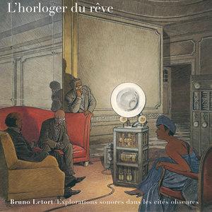 L'horloger du rêve (Explorations sonores dans les cités obscures) | Bruno Letort