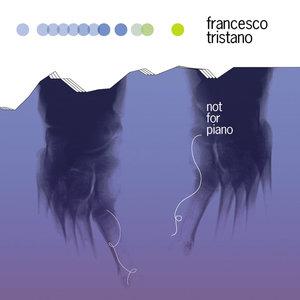 Not for Piano | Francesco Tristano
