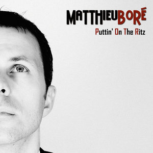 Puttin' on the Ritz - Single | Matthieu Boré
