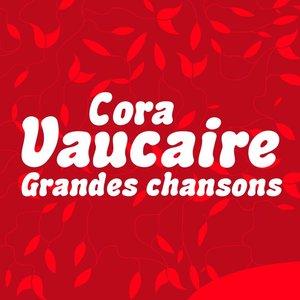 Cora Vaucaire: Grandes chansons | Cora Vaucaire