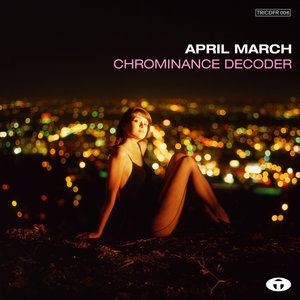 Chrominance Decoder (Bonus Track Version) | April March