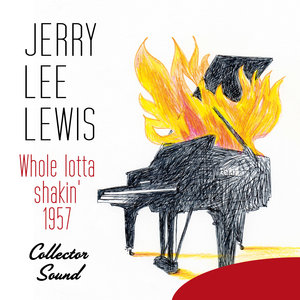 Whole Lotta Shakin', 1957 (Collector Sound) | Jerry Lee Lewis