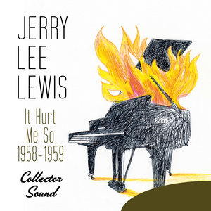 It Hurt Me So (1958-1959) [Collector Sound] | Jerry Lee Lewis