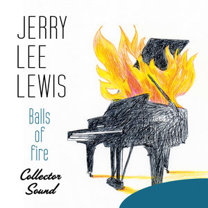Balls of Fire (1957-58) [Collector Sound] | Jerry Lee Lewis