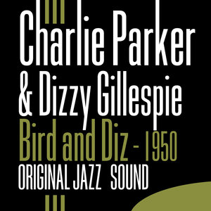 Original Jazz Sound: Bird and Diz - 1950 | Dizzy Gillespie