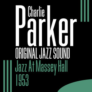 Original Jazz Sound: Jazz At Massey Hall (Live) - 1953  | Charlie Parker