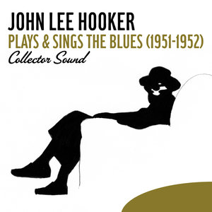 Plays & Sings the Blues (1951-1952) [Collector Sound] | John Lee Hooker