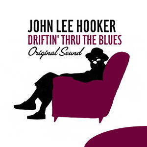 Driftin' Thru the Blues | John Lee Hooker