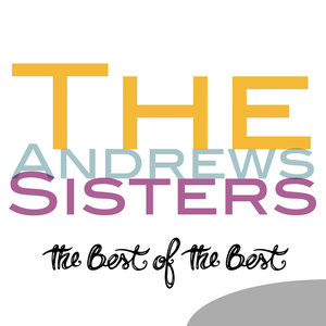 The Best of the Best   The Andrews Sisters