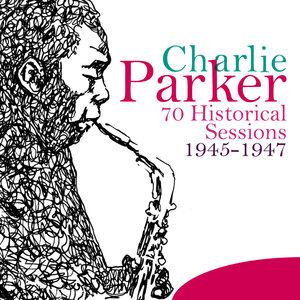 70 Historical Sessions (1945-1947) | Charlie Parker
