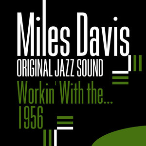 Original Jazz Sound: Workin' With the... - 1956 | Miles Davis