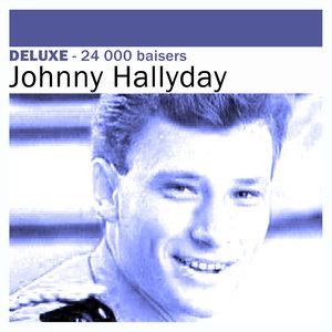 Deluxe: 24 000 baisers | Johnny Hallyday