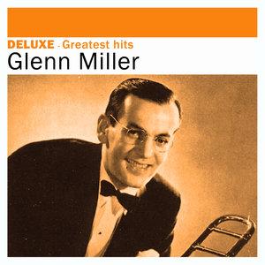 Deluxe: Greatest Hits -Glenn Miller | Glenn Miller