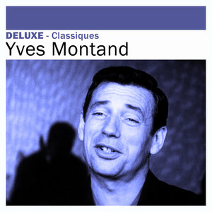 Deluxe: Classiques -Yves Montand   Yves Montand