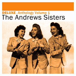 Deluxe: Anthology, Vol. 1 -The Andrews Sisters   The Andrews Sisters