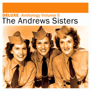 Deluxe: Anthology, Vol. 5 -The Andrews Sisters   The Andrews Sisters
