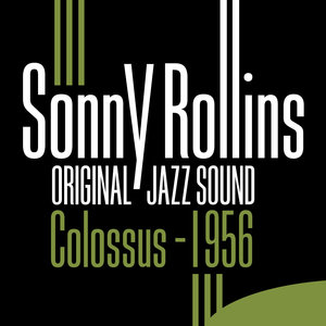 Original Jazz Sound: Colossus 1956   Sonny Rollins