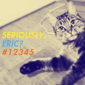 Seriously, Eric? #12345 | Kim