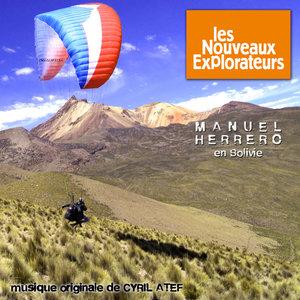 Les nouveaux explorateurs: Manuel Herrero en Bolivie (Musique originale du film) | Cyril Atef