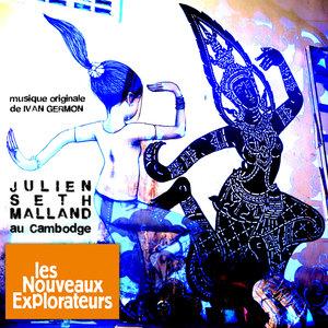 Les nouveaux explorateurs: Julien Seth Malland au Cambodge(Musique originale du film) | B. Alone
