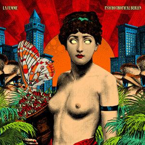 Psycho Tropical Berlin (Bonus Track Version) | La Femme
