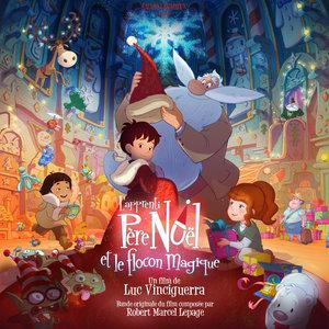 L'apprenti Père Noël et le flocon magique (Bande originale du film) | Robert Marcel Lepage
