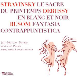 Stravinsky: Le sacre du Printemps - Debussy: En blanc et noir - Busoni: Fantasia contrappuntistica | Vincent Planès